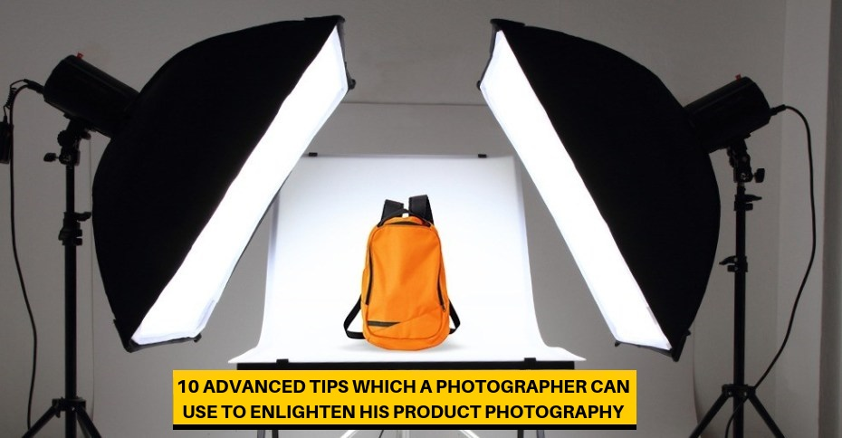 10 Advanced Tips Which A Photographer Can Use To Enlighten His Product Photography