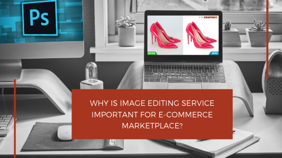 Image Editing Service Important for E-Commerce Marketplace